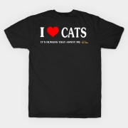 I love Cats - It's humans that annoy me T-Shirt
